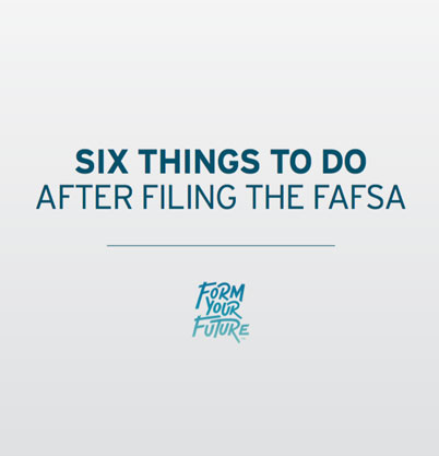 Six Things to Do After Filing The FAFSA